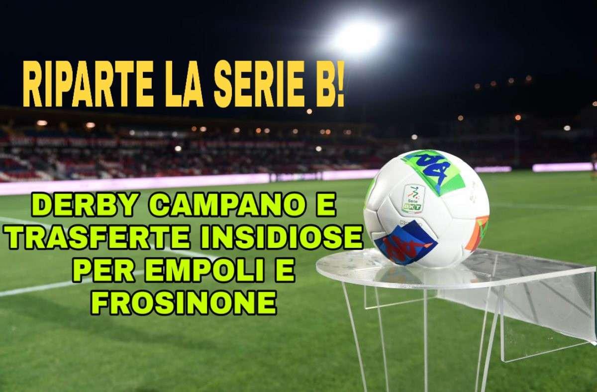 Riparte la Serie B! Derby campano e trasferte insidiose per Empoli e Frosinone